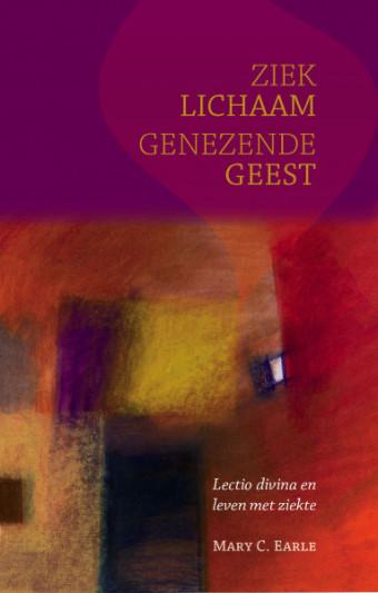 Ziek Lichaan Genezende Geest: Lectio Divina en leven met ...