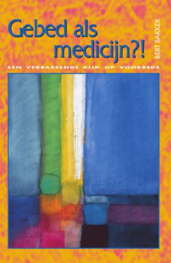 Gebed als medicijn?! :  Een verrassende kijk op voorbede